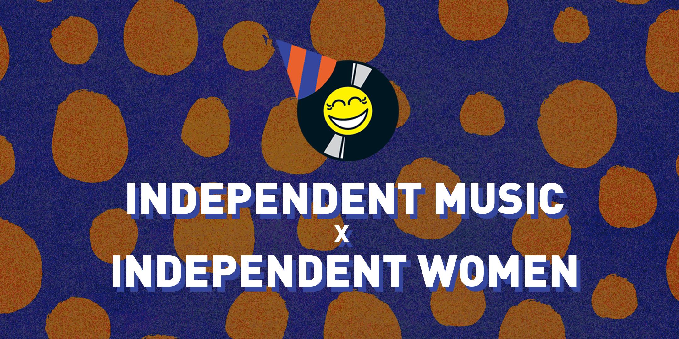 INDEPENDENT MUSIC x INDEPENDENT WOMEN